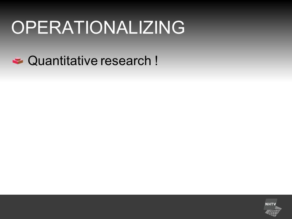 OPERATIONALIZING Quantitative research !