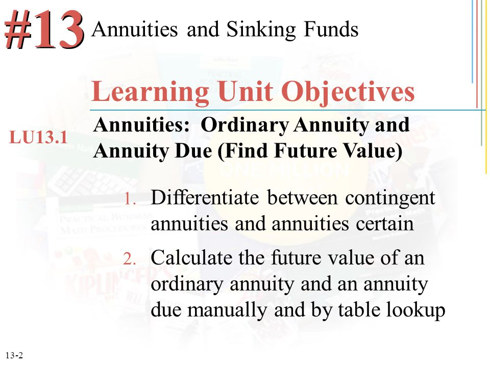 13-2 1.Differentiate between contingent annuities and annuities certain 2.