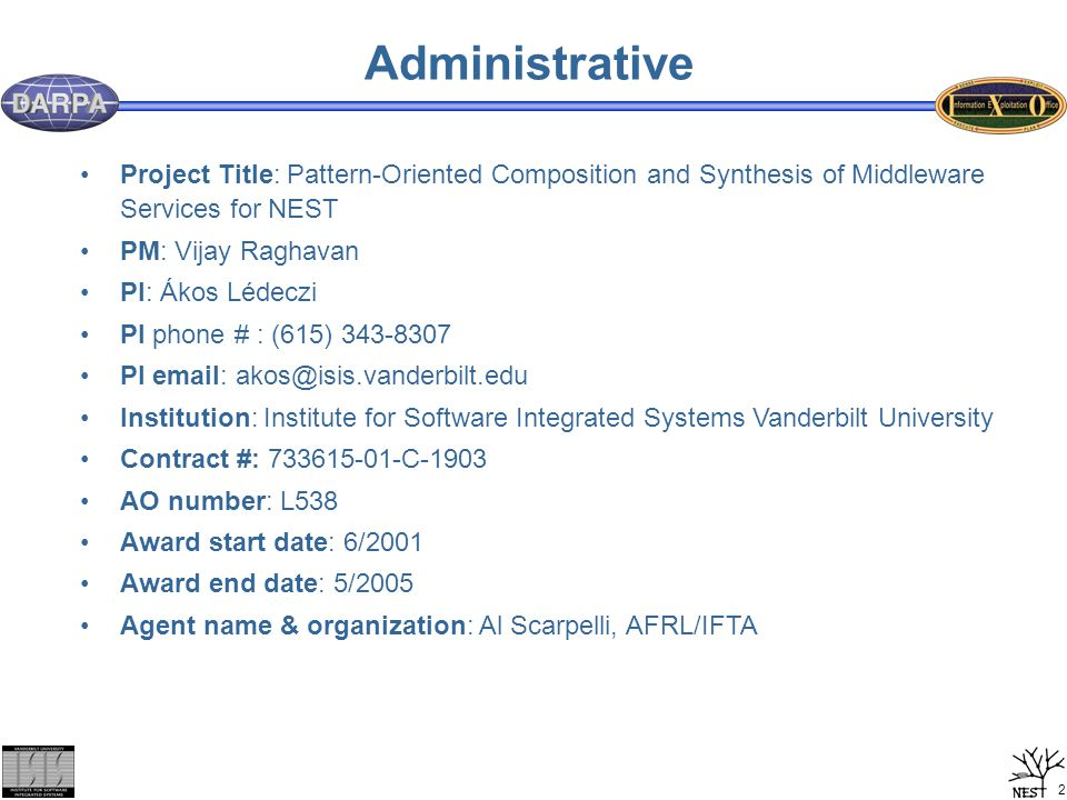 2 Administrative Project Title: Pattern-Oriented Composition and Synthesis of Middleware Services for NEST PM: Vijay Raghavan PI: Ákos Lédeczi PI phon
