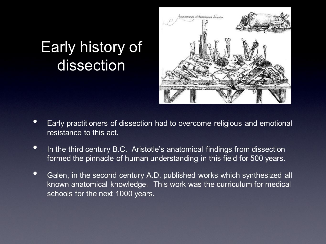 Early history of dissection Early practitioners of dissection had to overcome religious and emotional resistance to this act.