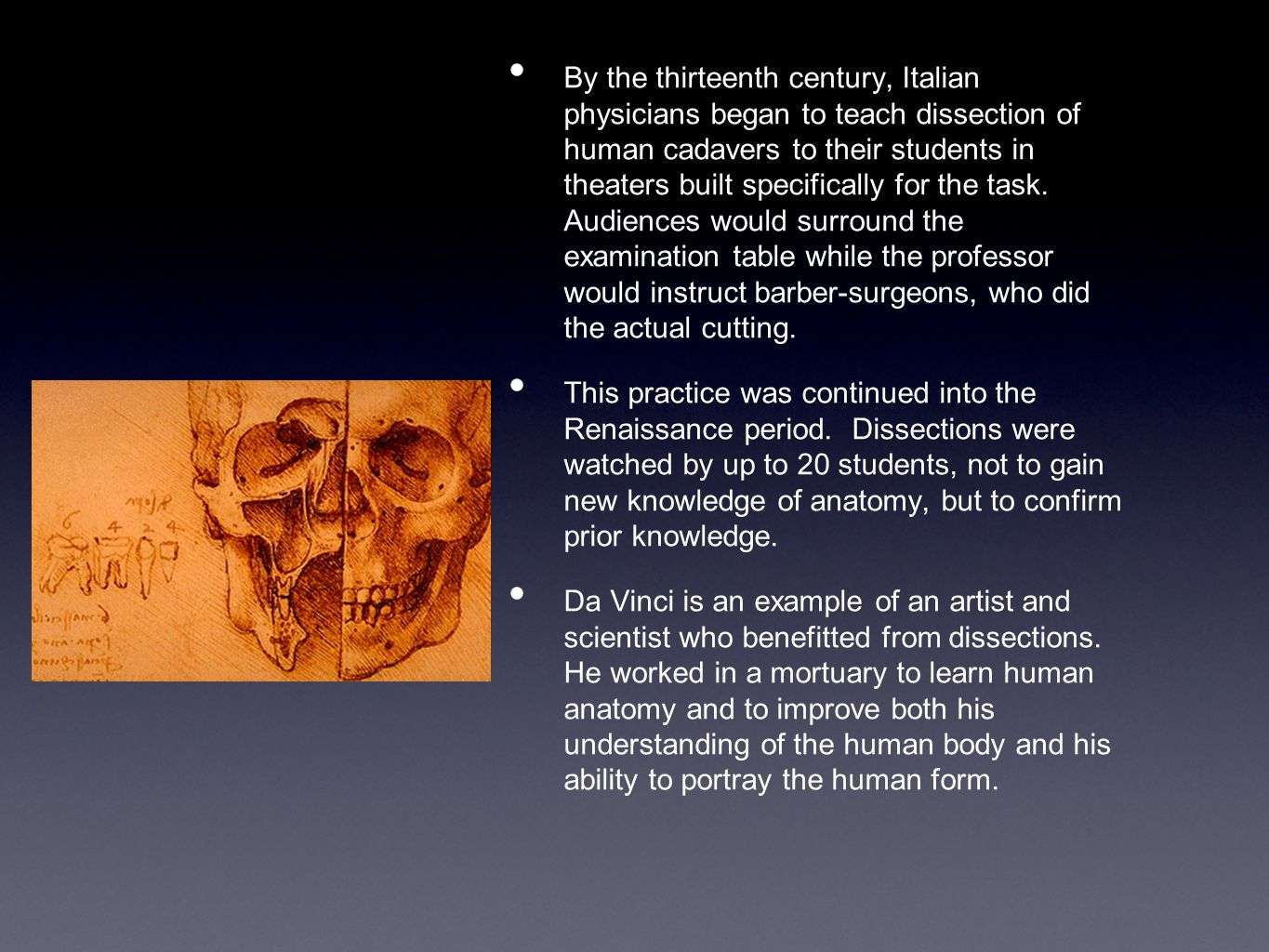 Moving toward Enlightenment It was not until the 16th century that the Italian anatomist Vesalius began to dissect human cadavers and animals with the aim of gaining new knowledge.