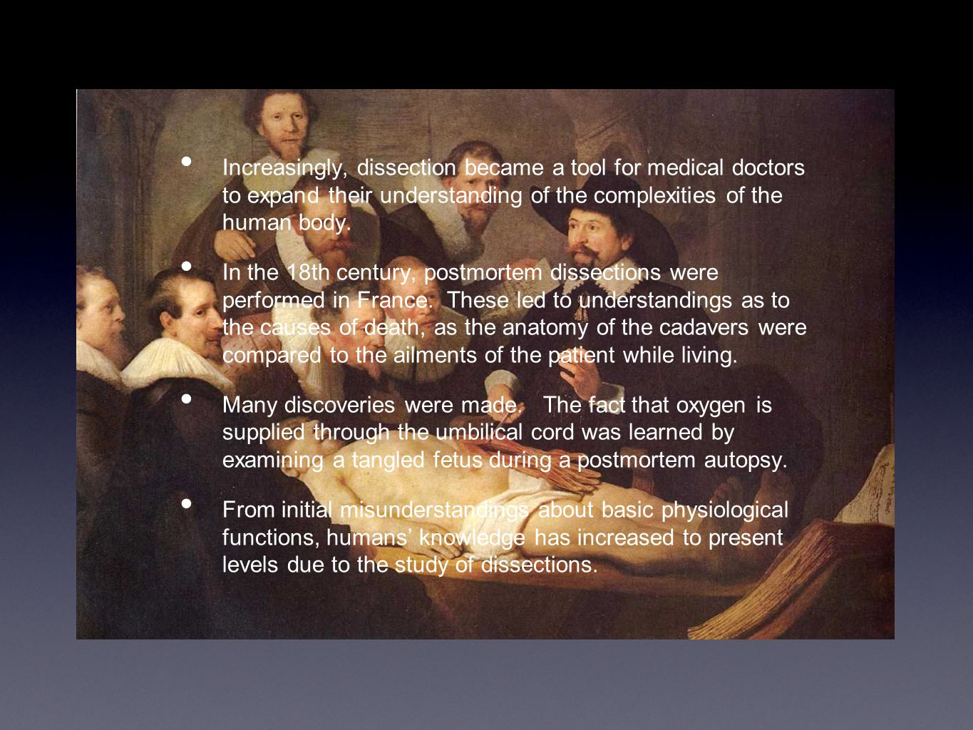 Increasingly, dissection became a tool for medical doctors to expand their understanding of the complexities of the human body. In the 18th century, p