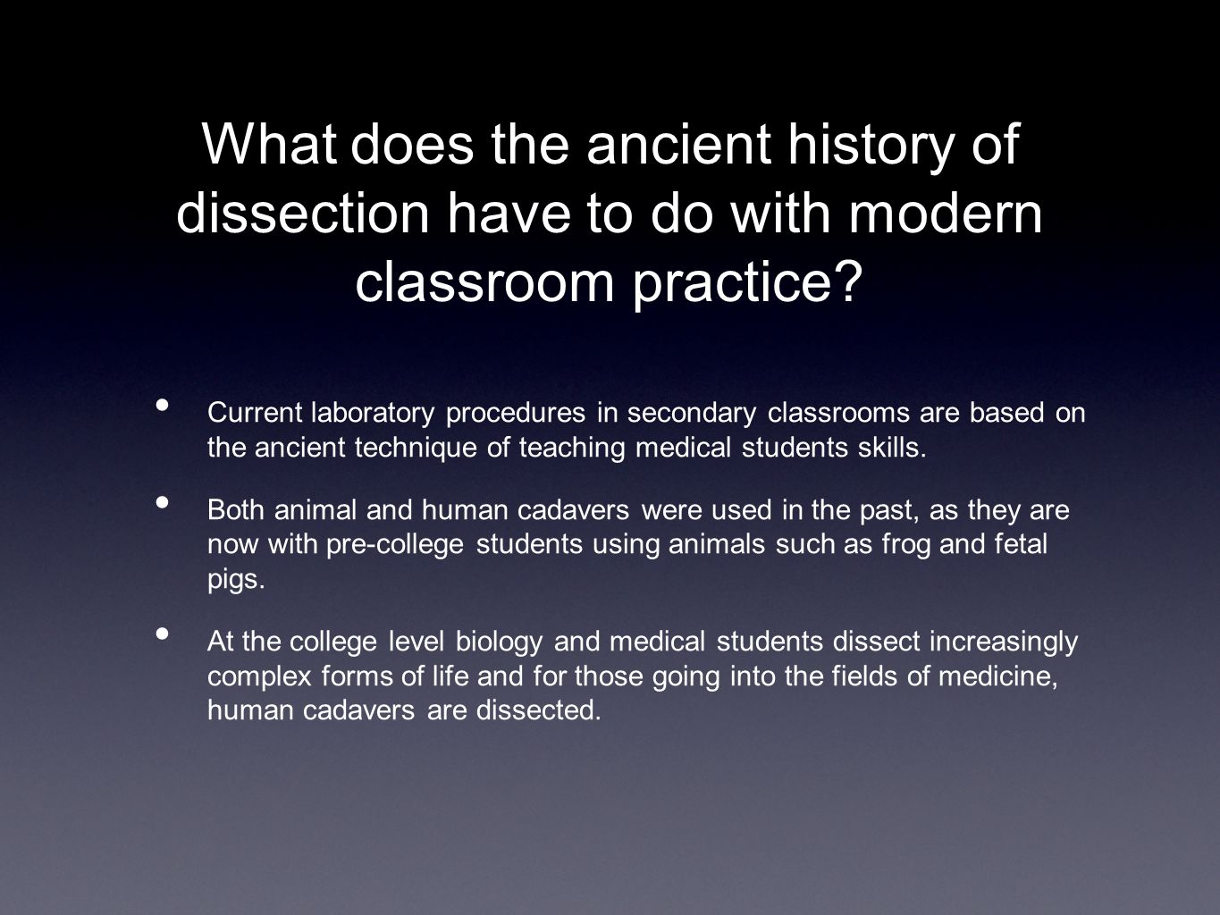 What does the ancient history of dissection have to do with modern classroom practice? Current laboratory procedures in secondary classrooms are based