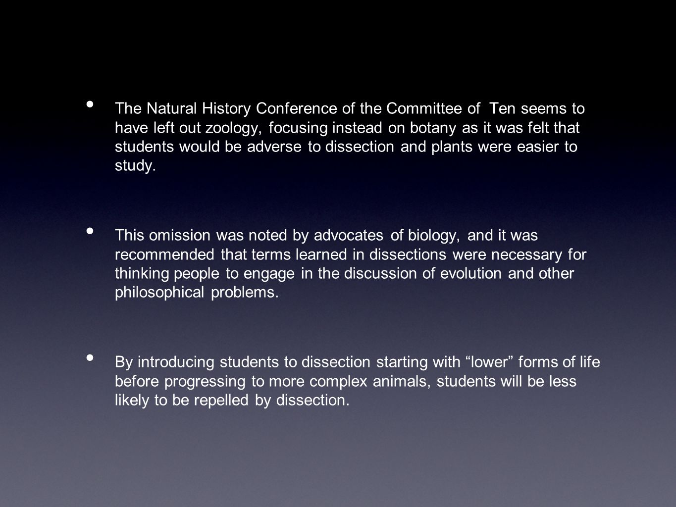 The Natural History Conference of the Committee of Ten seems to have left out zoology, focusing instead on botany as it was felt that students would be adverse to dissection and plants were easier to study.