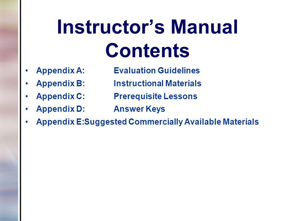 Instructor's Manual Contents Appendix A:Evaluation Guidelines Appendix B:Instructional Materials Appendix C:Prerequisite Lessons Appendix D:Answer Key