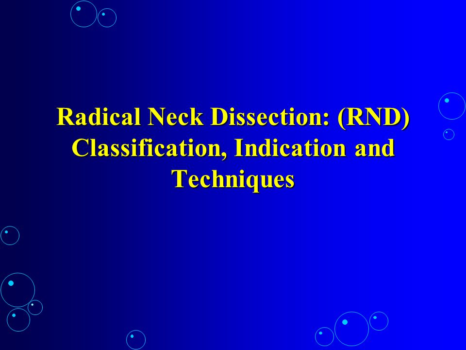 Indications MRND Type III:MRND Type III: –For treatment of N 0 neck nodes –Indicated for N 1 mobile nodes and not greater than 2.5 – 3.0 cm Contra-indicated in the presence of node fixationContra-indicated in the presence of node fixation Result is difficult to interpret because of the use of radiation therapyResult is difficult to interpret because of the use of radiation therapy