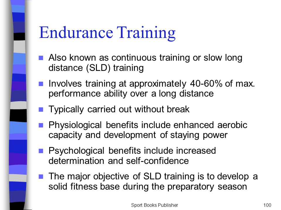 Sport Books Publisher100 Endurance Training Also known as continuous training or slow long distance (SLD) training Involves training at approximately