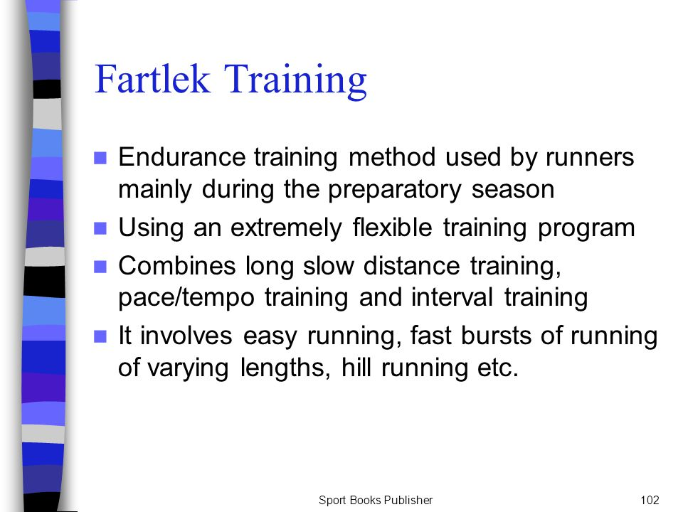 Sport Books Publisher102 Fartlek Training Endurance training method used by runners mainly during the preparatory season Using an extremely flexible t
