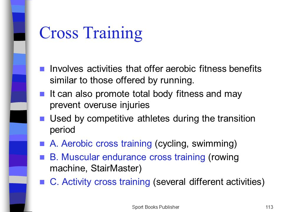 Sport Books Publisher113 Cross Training Involves activities that offer aerobic fitness benefits similar to those offered by running. It can also promo