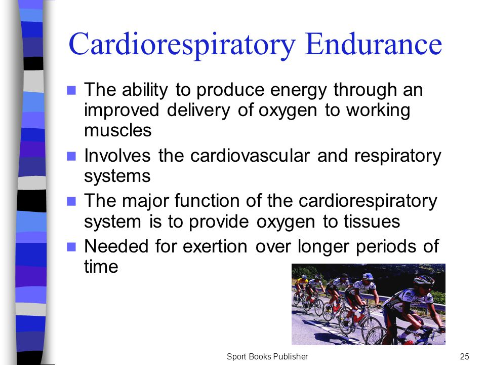 Sport Books Publisher25 The ability to produce energy through an improved delivery of oxygen to working muscles Involves the cardiovascular and respir