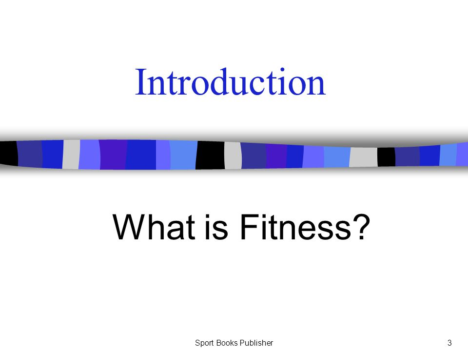 Sport Books Publisher3 Introduction What is Fitness?