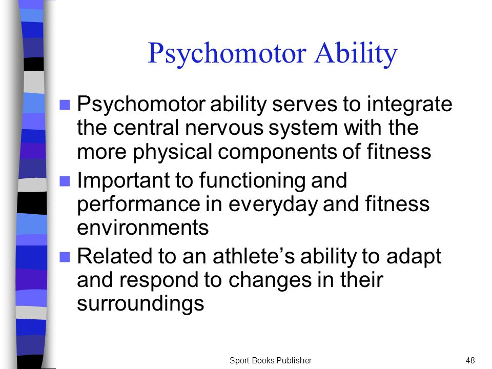 Sport Books Publisher48 Psychomotor Ability Psychomotor ability serves to integrate the central nervous system with the more physical components of fi