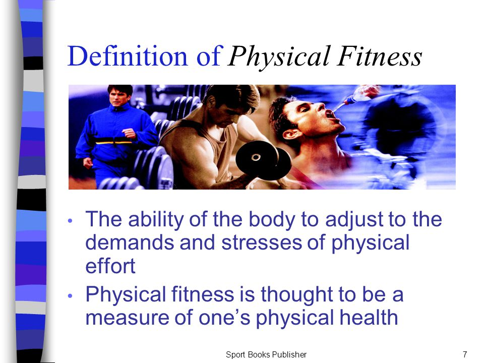 Sport Books Publisher7 Definition of Physical Fitness The ability of the body to adjust to the demands and stresses of physical effort Physical fitnes