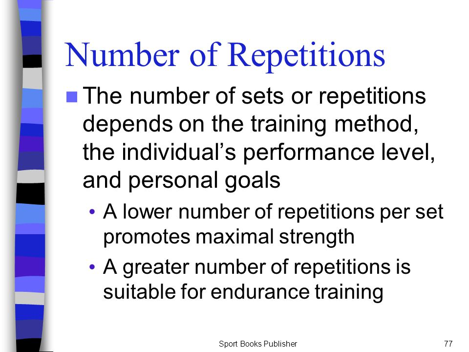 Sport Books Publisher77 Number of Repetitions The number of sets or repetitions depends on the training method, the individual's performance level, an