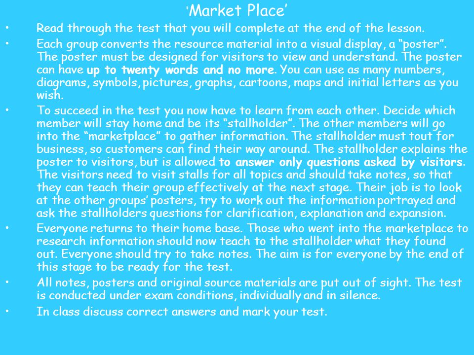 ' Market Place' Read through the test that you will complete at the end of the lesson. Each group converts the resource material into a visual display