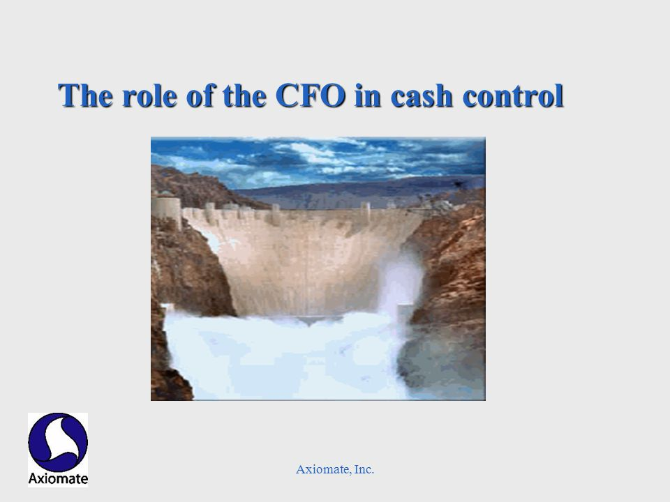 Axiomate, Inc. The role of the CFO in cash control