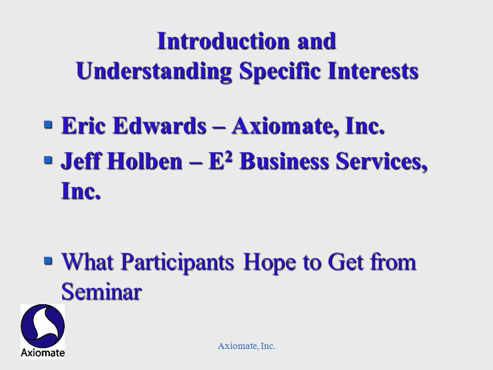 Axiomate, Inc. Introduction and Understanding Specific Interests §Eric Edwards – Axiomate, Inc.