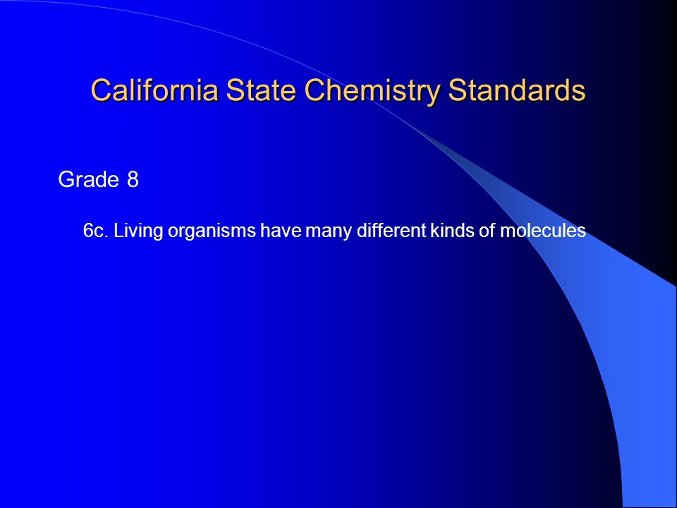 California State Chemistry Standards Grade 8 6c. Living organisms have many different kinds of molecules