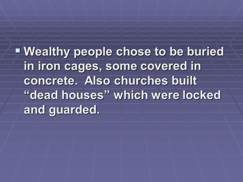  Wealthy people chose to be buried in iron cages, some covered in concrete.