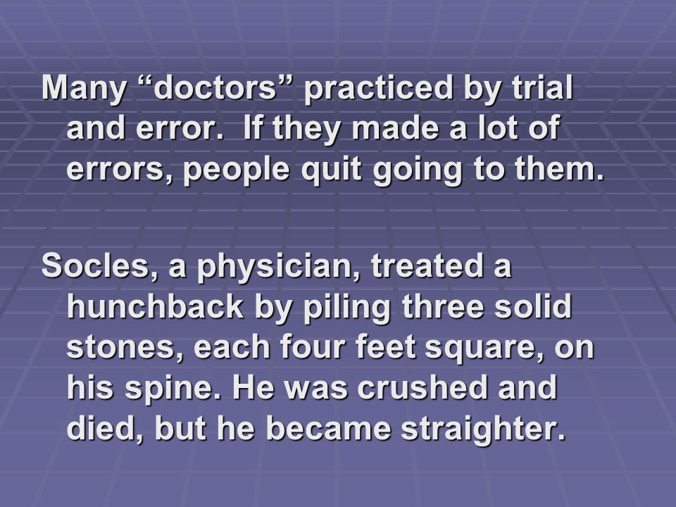 Many doctors practiced by trial and error.