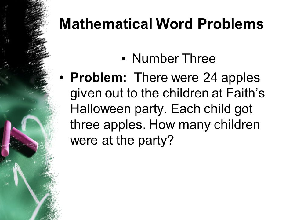 Mathematical Word Problems Number Three Problem: There were 24 apples given out to the children at Faith's Halloween party.