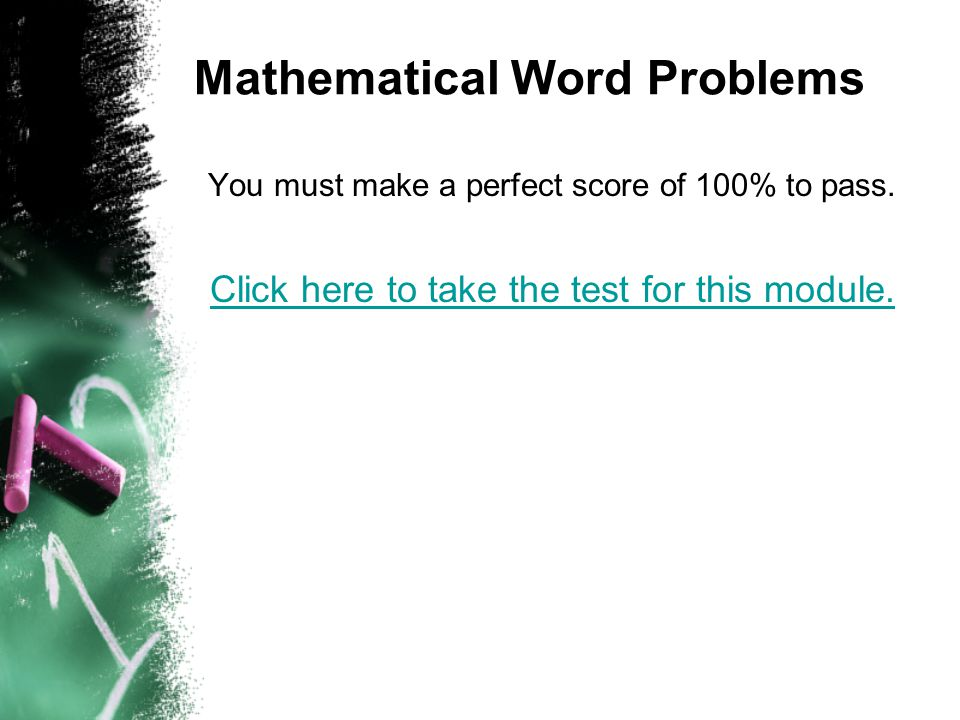 Mathematical Word Problems You must make a perfect score of 100% to pass.