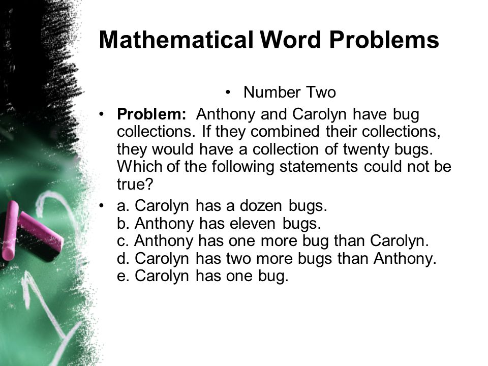 Mathematical Word Problems Number Two Problem: Anthony and Carolyn have bug collections. If they combined their collections, they would have a collect
