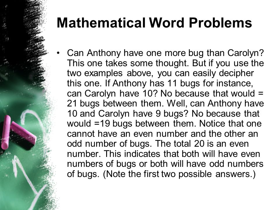 Mathematical Word Problems Can Anthony have one more bug than Carolyn? This one takes some thought. But if you use the two examples above, you can eas