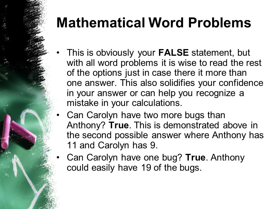 Mathematical Word Problems This is obviously your FALSE statement, but with all word problems it is wise to read the rest of the options just in case