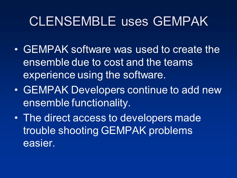 CLENSEMBLE uses GEMPAK GEMPAK software was used to create the ensemble due to cost and the teams experience using the software.