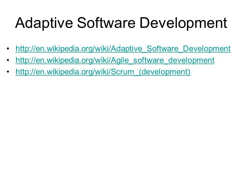 Adaptive Software Development http://en.wikipedia.org/wiki/Adaptive_Software_Development http://en.wikipedia.org/wiki/Agile_software_development http://en.wikipedia.org/wiki/Scrum_(development)