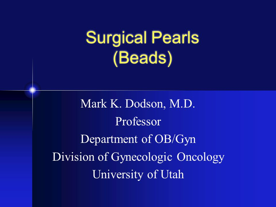 Surgical Pearls (Beads) Mark K. Dodson, M.D.