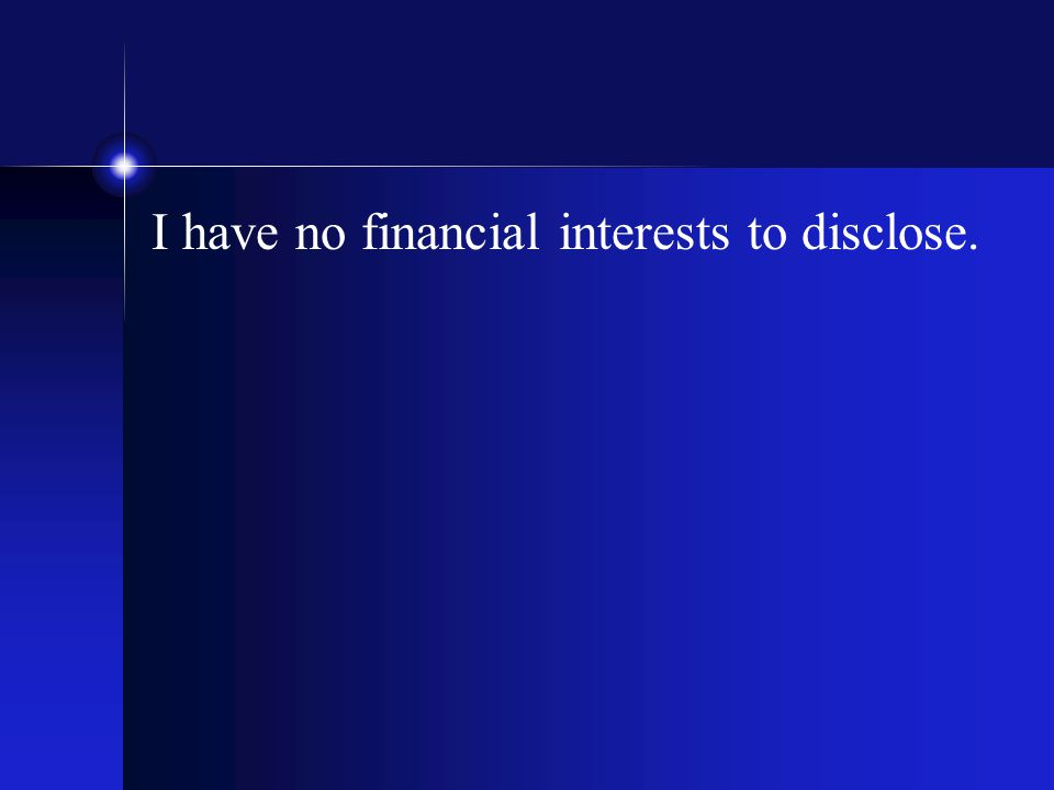 I have no financial interests to disclose.