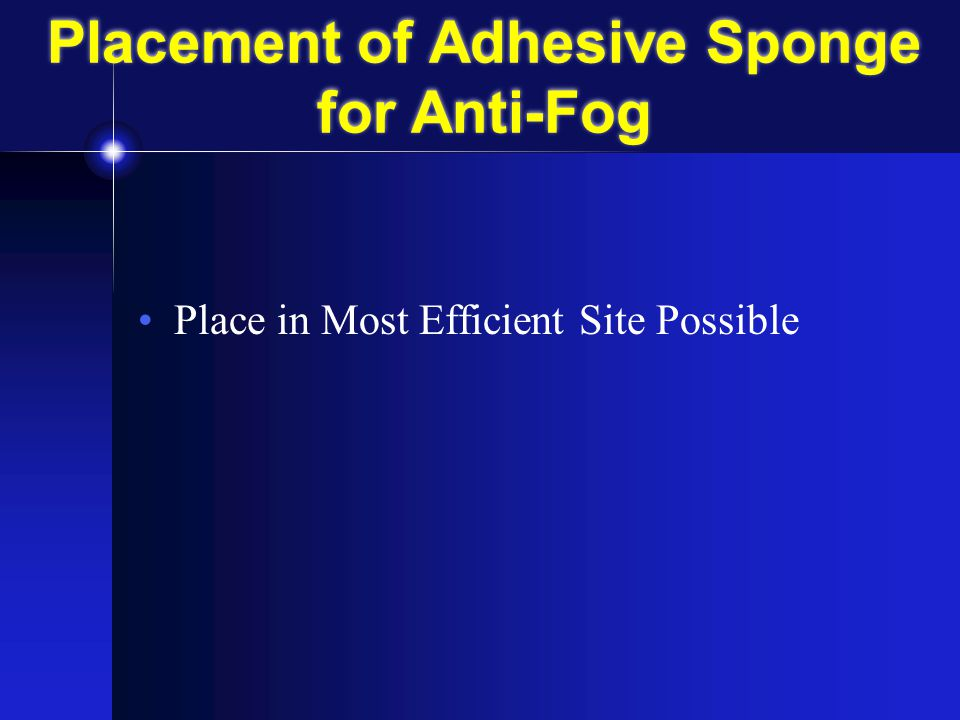 Placement of Adhesive Sponge for Anti-Fog Place in Most Efficient Site Possible