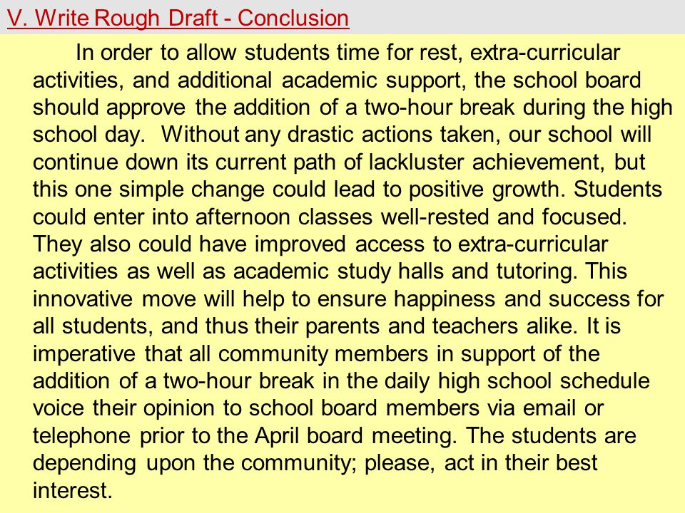 V. Write Rough Draft - Conclusion In order to allow students time for rest, extra-curricular activities, and additional academic support, the school b