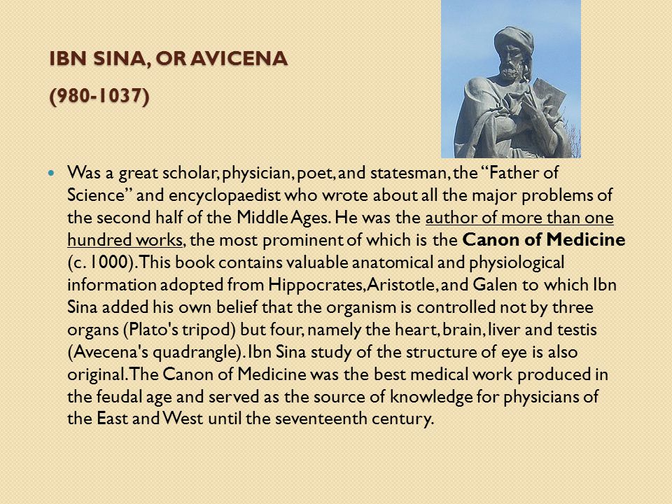 "IBN SINA, OR AVICENA (980-1037) Was a great scholar, physician, poet, and statesman, the ""Father of Science"" and encyclopaedist who wrote about all th"