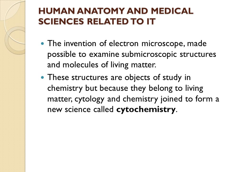 HUMAN ANATOMY AND MEDICAL SCIENCES RELATED TO IT The invention of electron microscope, made possible to examine submicroscopic structures and molecule