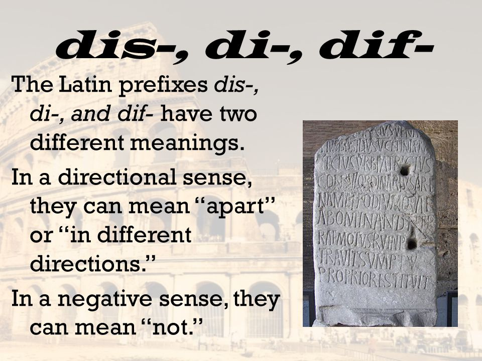 """The Latin prefixes dis-, di-, and dif- have two different meanings. In a directional sense, they can mean """"apart"""" or """"in different directions."""" In a n"""