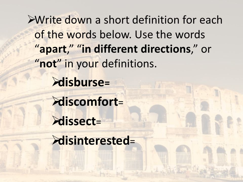 """ Write down a short definition for each of the words below. Use the words """"apart,"""" """"in different directions,"""" or """"not"""" in your definitions.  disburs"""
