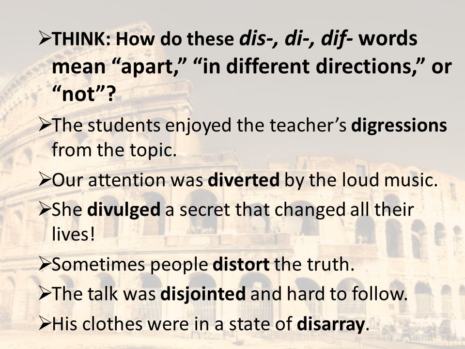 """ THINK: How do these dis-, di-, dif- words mean """"apart,"""" """"in different directions,"""" or """"not""""?  The students enjoyed the teacher's digressions from t"""