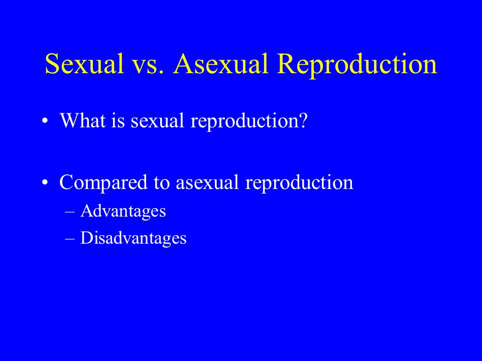 Sexual vs.Asexual Reproduction What is sexual reproduction.