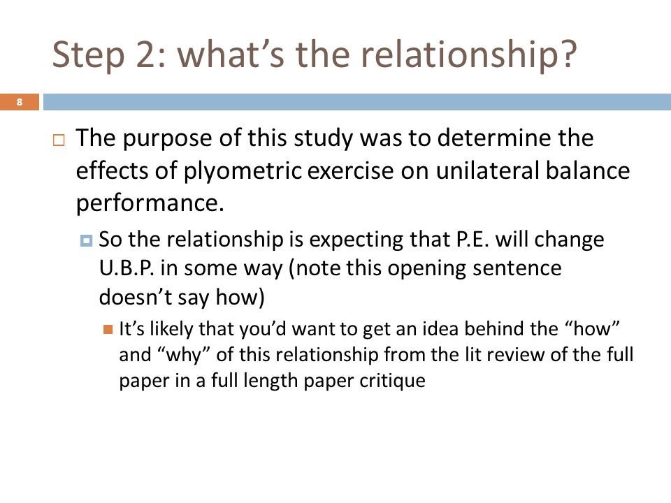 Step 3: external validity/sampling  First you need to get an idea of the intended scope of generalization  Look for clues in the title: The effects of plyometric exercise on unilateral balance performance None here – seems all populations, times and places are fair game  Look for clues in the abstract: 9