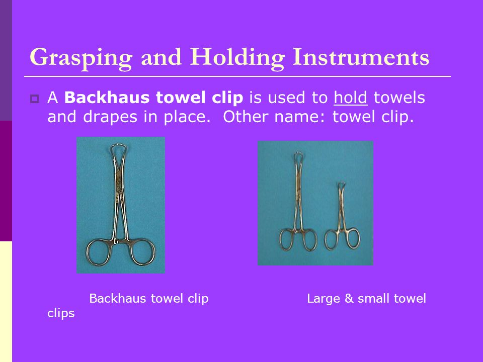  A Backhaus towel clip is used to hold towels and drapes in place.
