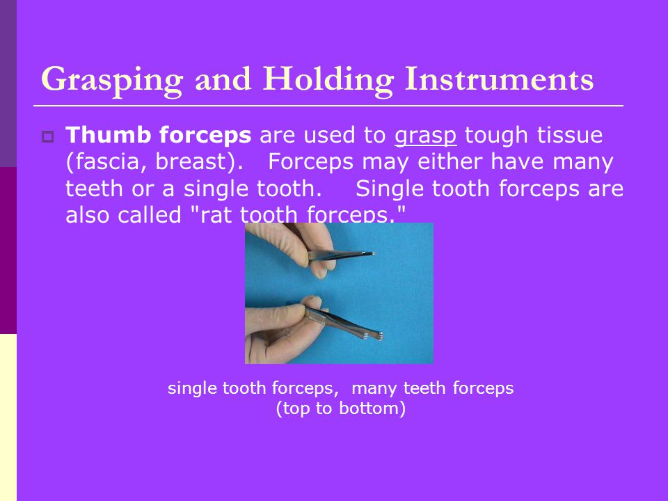  Thumb forceps are used to grasp tough tissue (fascia, breast).