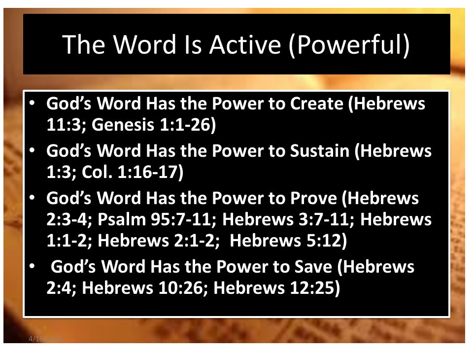 The Word Is Piercing The Word is described as sharper than any two edged sword, piercing to the division of soul and spirit.
