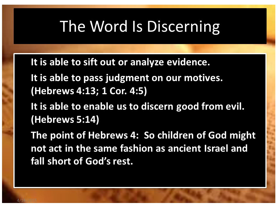 The Word Is Discerning It is able to sift out or analyze evidence.