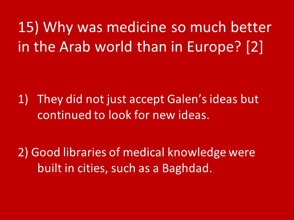 15) Why was medicine so much better in the Arab world than in Europe.