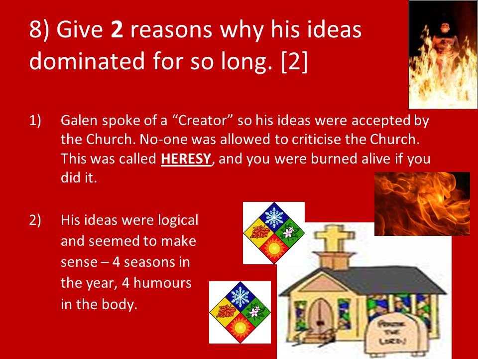 8) Give 2 reasons why his ideas dominated for so long.