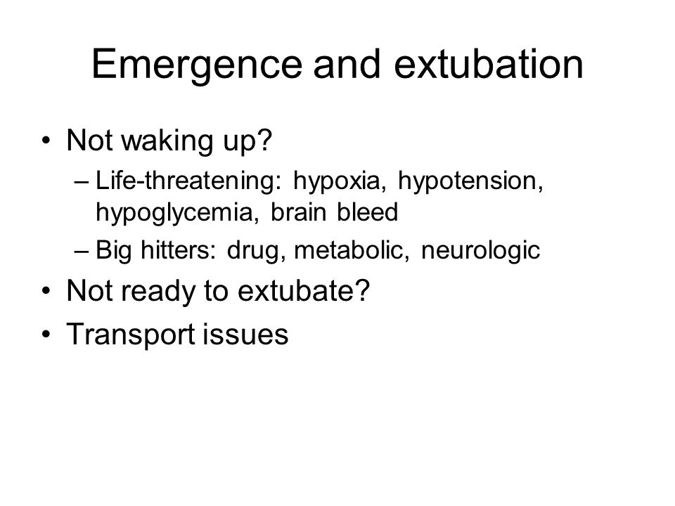 Emergence and extubation Not waking up.