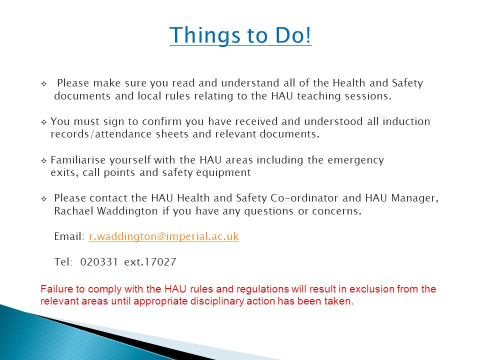  Please make sure you read and understand all of the Health and Safety documents and local rules relating to the HAU teaching sessions.